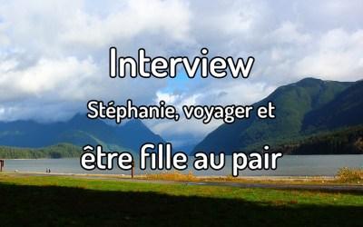 Interview – Stéphanie, voyager et être fille au pair