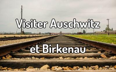 Visiter Auschwitz et Birkenau