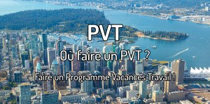 Où faire un PVT ?Voyager avec un PVT - Faire un Programme Vacances Travail