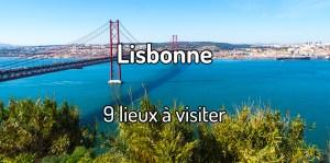Visiter Lisbonne - Faire un voyage à Lisbonne