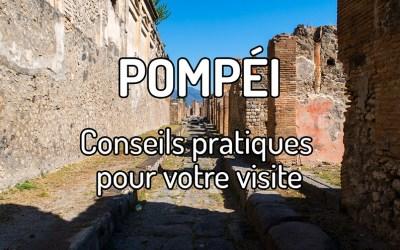 Tous les conseils pratiques pour visiter Pompéi