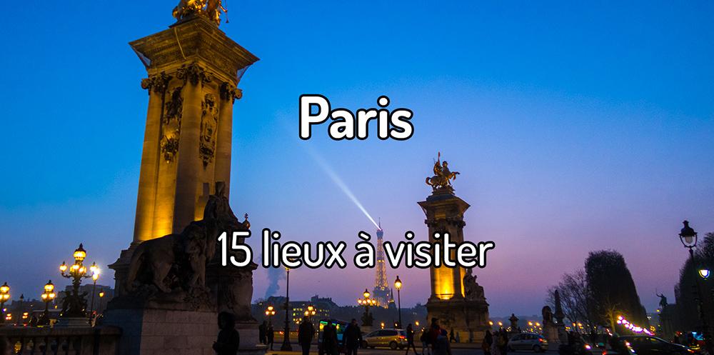 15 lieux à visiter à Paris
