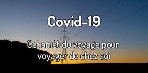 covid-19 - Arrêt du voyage pour voyager de chez soi