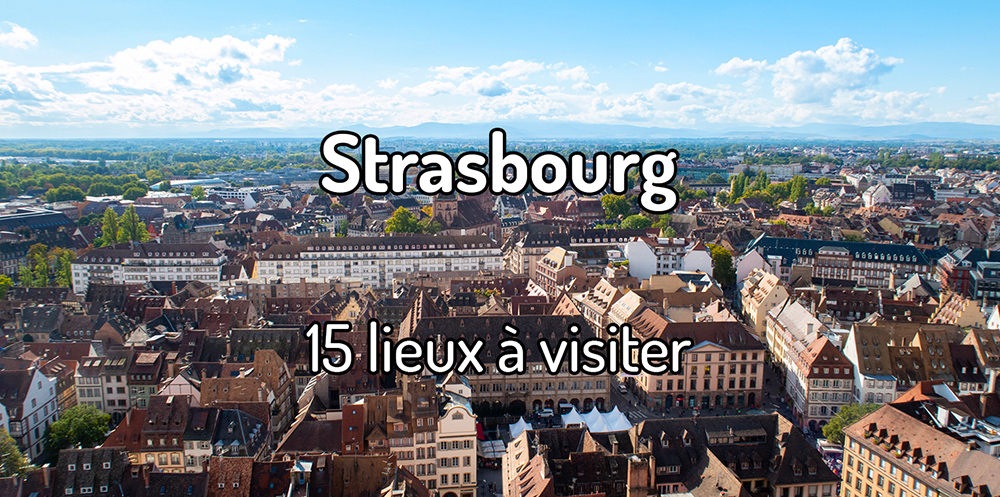 15 lieux à visiter à Strasbourg
