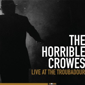 The Horrible Crowes 'Live At The Troubadour'