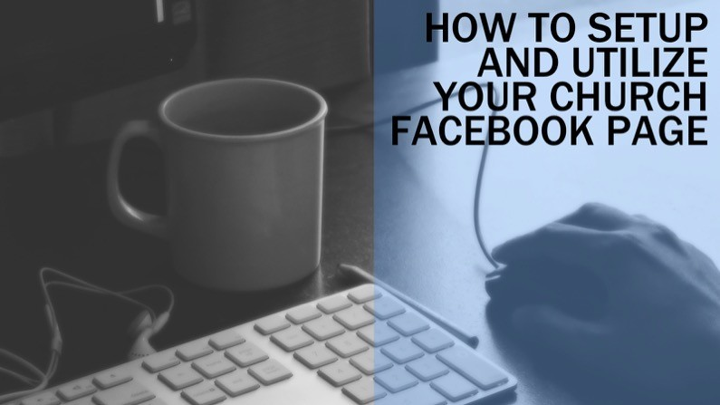 How to setup and utilize your church Facebook page