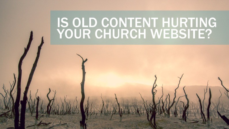 Is old content hurting your church website?