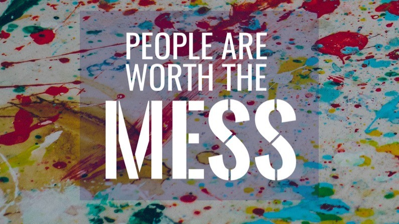 People are worth the mess
