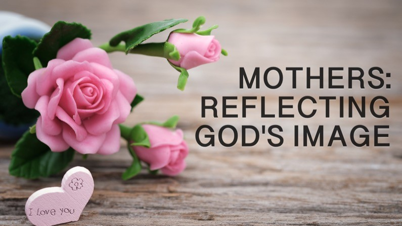 Mothers: Reflecting God's Image