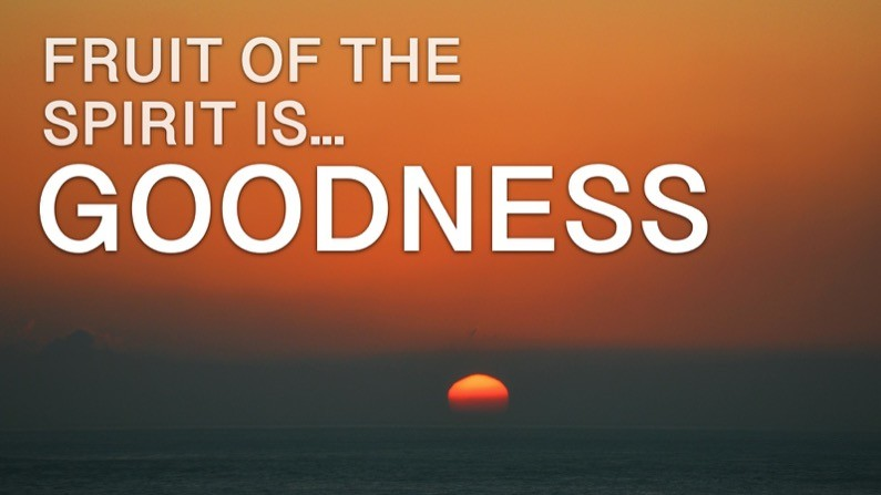 The Fruit of the Spirit Is… Goodness