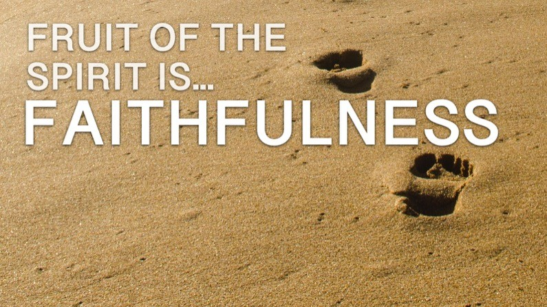 The Fruit of the Spirit Is… Faithfulness