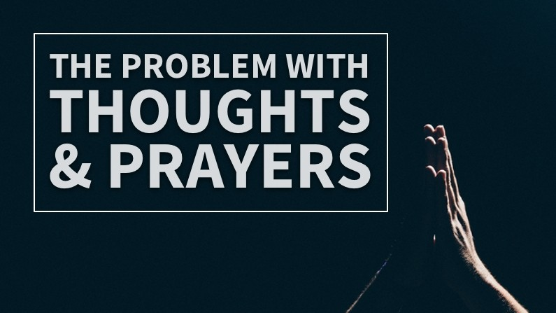 """The Problem With """"Thoughts And Prayers"""" (For The Christian)"""