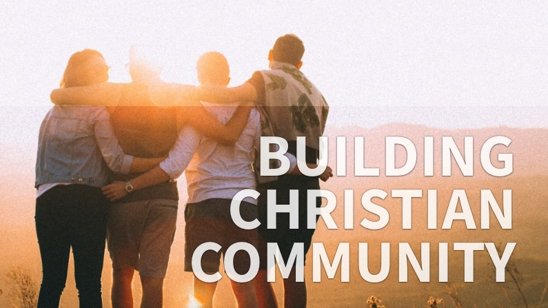 Building Christian Community (How To Invite Others Into Your Real Life)