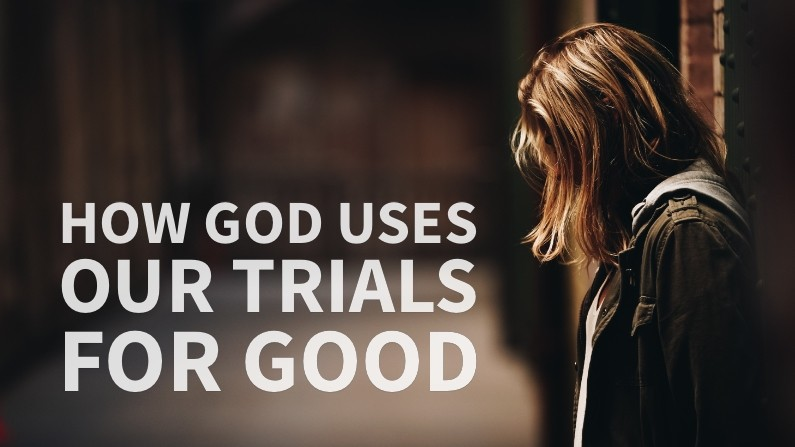 How God Uses Our Trials For Good