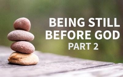 Being Still Before God (Part 2)