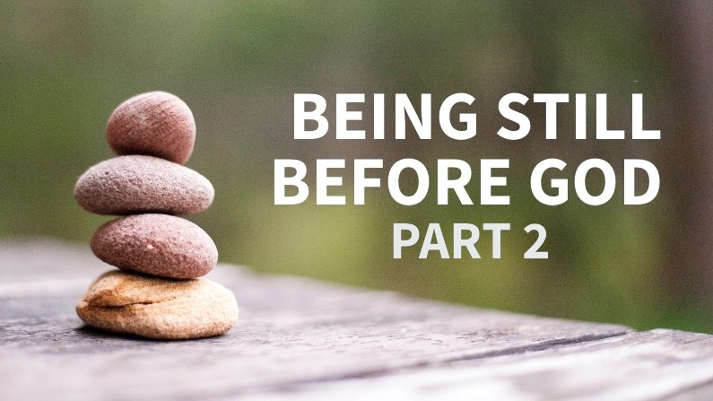 Being Still Before God (Part 2)