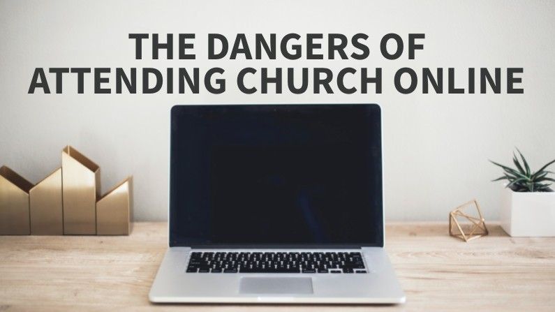The Dangers Of Attending Church Online (And What You Can Do About It)