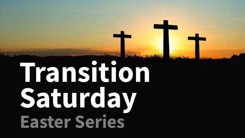 Transition Saturday (Easter Series)