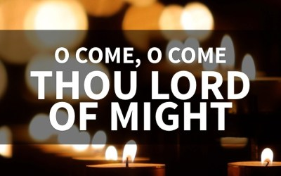 O Come, O Come, Thou Lord of Might (Behind The Lyrics, Part 2)