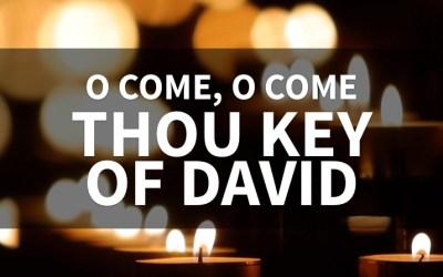 O Come, Thou Key Of David (Behind The Lyrics, Part 4)