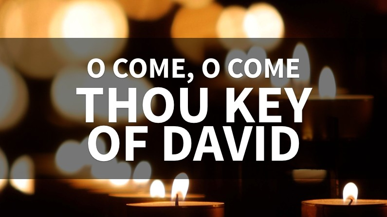 O Come, Thou Key Of David (Behind The Lyrics, Part 4)