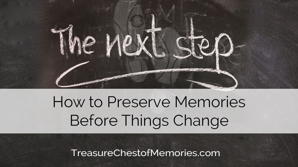 """Cover image on how to preserve memories before things change with """"next Step: written on chalk board"""