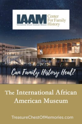 International African American Museum and the Center for Family History: Can Family History Heal?