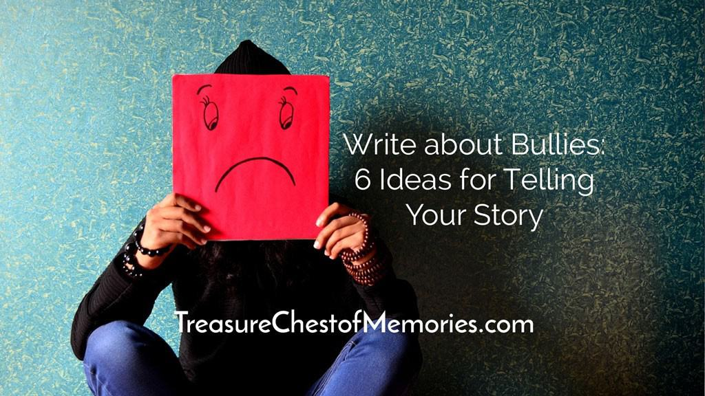 Write about Bullies 6 ideas for telling your story