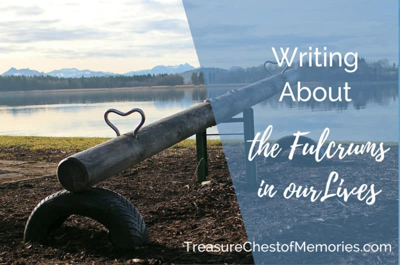 Writing about the Fulcrums in our Lives