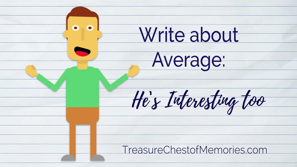 Write about average -- average kids and families make compelling stories