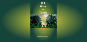 If I Were A Turtle: Let your imagination run wild! Little Children Books