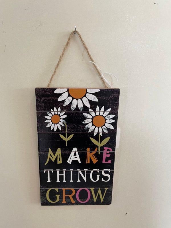 Make Things Grow Sign