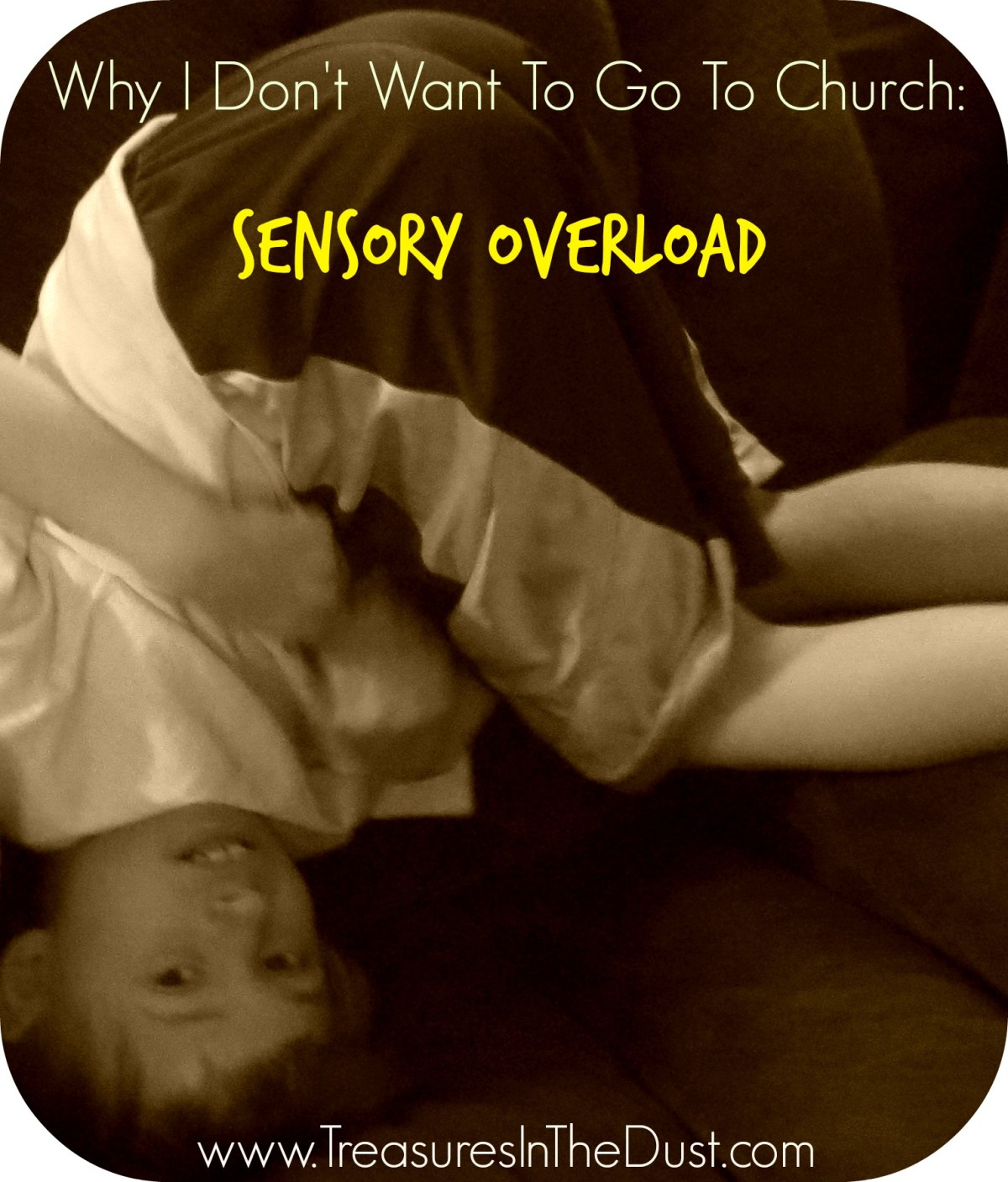 Why I Don't Want To Go To Church: Sensory Overload