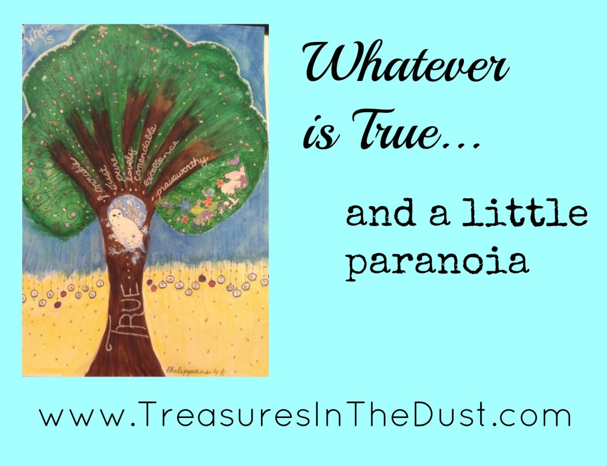Whatever is True… and a little paranoia