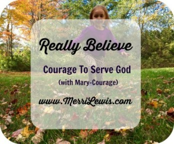 Really Believe: Courage to Serve God (with Mary-Courage)