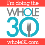Whole 30 and Why I'm Doing It