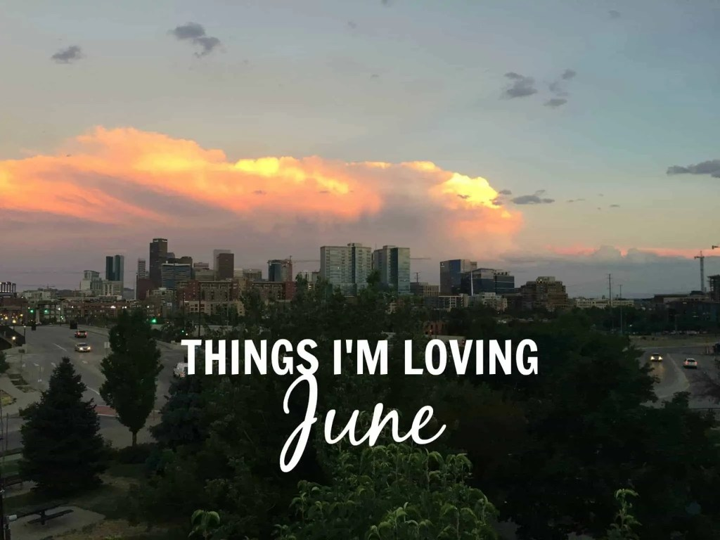 Things I'm Loving June 2016