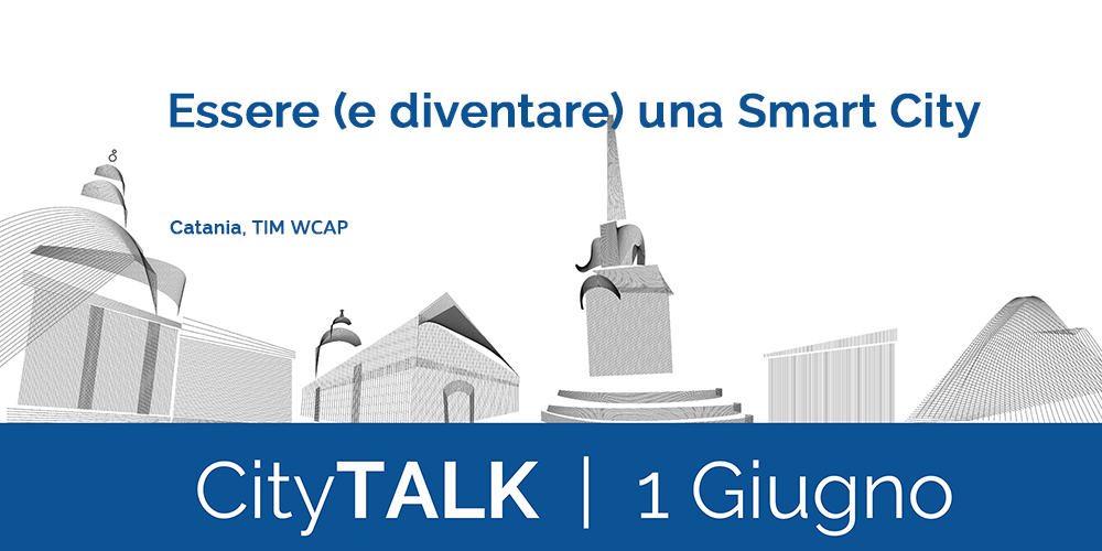 CityTALK: essere (e diventare) una Smart City