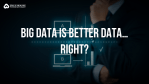 does big data mean better data