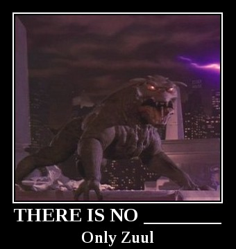 """""""Only Zuul"""" Demotivational Poster: This is my demotivational poster for the commonly uttered phrase: """"There is no ________. Only Zuul."""" This is a mildly inside joke that will especially be lost on people unfamiliar with Ghostbusters."""