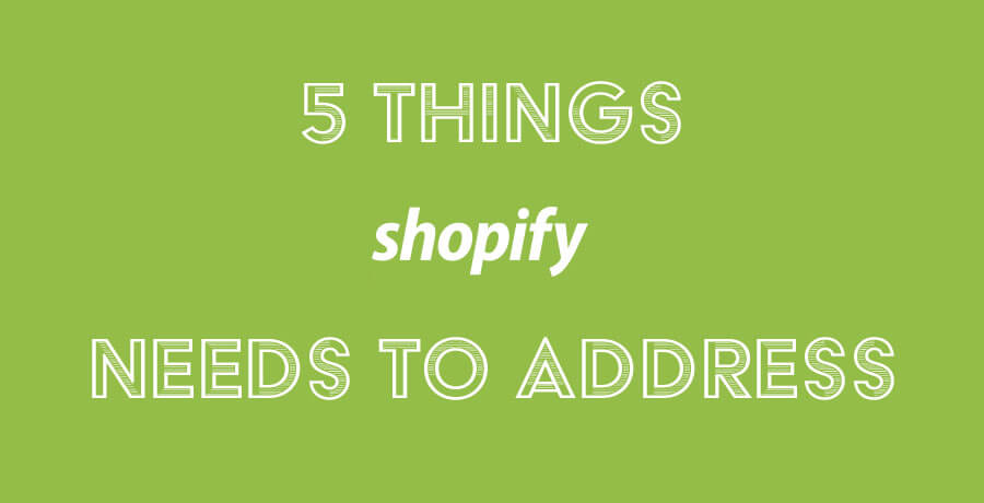 5 issues Shopify needs to address