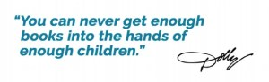 You can never get enough books into the hands of enough children - Dolly Parton
