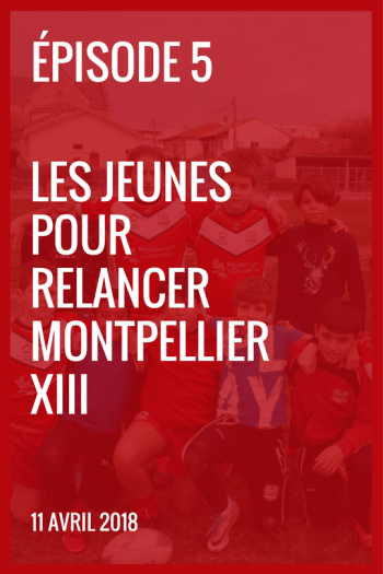 XIII made in France #5 – les jeunes pour relancer Montpellier XIII