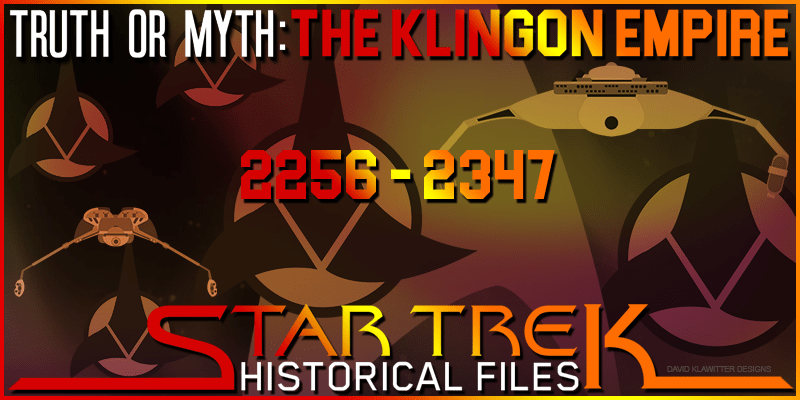 Truth OR Myth – Historical Files – The Klingon Empire – Pt 2