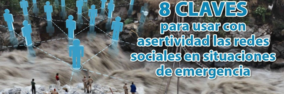 8 claves para usar con asertividad las Redes Sociales en situaciones de emergencia