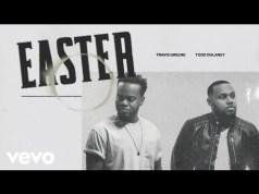 Lyrics + Music Travis Greene – Easter ft. Todd Dulaney