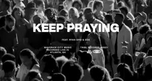 Music Video + Lyrics : Keep Praying - ft. Doe Jones & Ryan Ofei | Maverick City Music | TRIBL