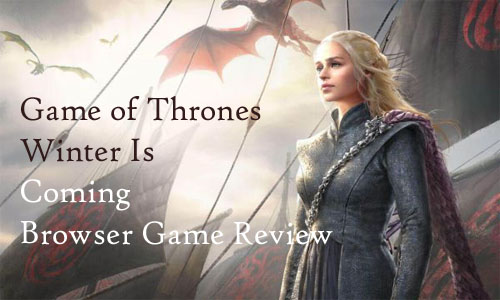 Game of Thrones Winter Is Coming Browser Game Review – Game of Thrones Browser Game Review