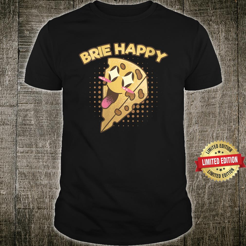 Brie Happy Brie Cheese Delicious Dairy Cheese Shirt