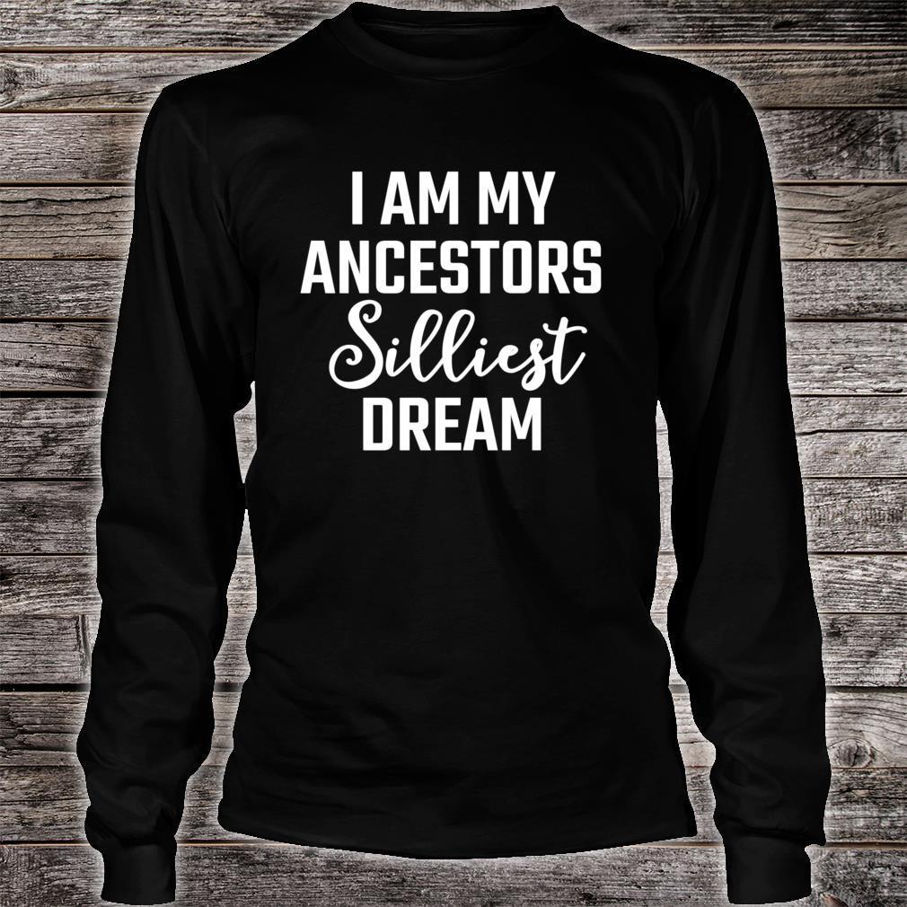 I am my ancestors silliest dream Shirt long sleeved